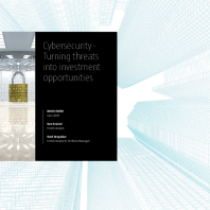 Cybersecurity – Turning threats into investment opportunities