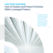 Late Cycle Investing: How to Position and Protect Portfolios Within Leveraged Finance