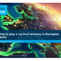 Time to play a cyclical recovery in European equity